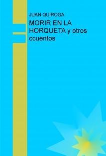 MORIR EN LA HORQUETA y otros ccuentos
