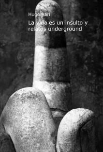 La vida es un insulto y relatos underground