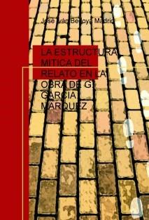 LA ESTRUCTURA MITICA DEL RELATO EN LA OBRA DE G. GARCIA MARQUEZ