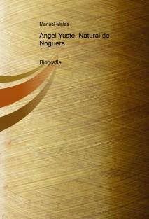 Biografía de Angel Yuste, Natural de Noguera