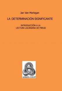LA DETERMINACIÓN SIGNIFICANTE Introducción a la lectura lacaniana de Freud