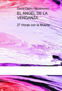 EL ÁNGEL DE LA VENGANZA, 27 Horas con la Muerte