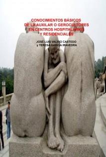 CONOCIMIENTOS BÁSICOS DE LA AUXILIAR O GEROCULTOR EN CENTROS HOSPITALARIOS Y RESIDENCIALES