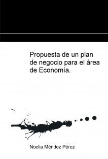 Propuesta de un plan de negocio para el área de Economía.