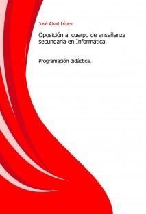 Oposición al cuerpo de enseñanza secundaria en Informática. Programación didáctica.