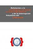 REFUTACIÓN A LA LEY ORGÁNICA DE SALUD SEXUAL Y REPRODUCTIVA Y DE LA INTERRUPCIÓN VOLUNTARIA DEL EMBARAZO