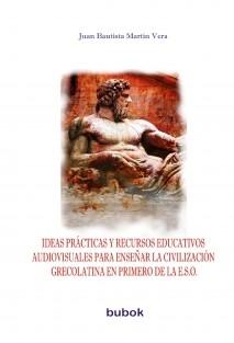 Ideas prácticas y recursos educativos audiovisuales para enseñar la Civilización Grecolatina en primero de la ESO