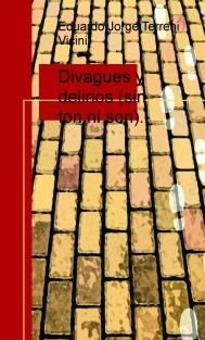 Divagues y delirios (sin ton ni son).-