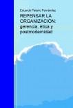 REPENSAR LA ORGANIZACIÓN: gerencia, ética y postmodernidad