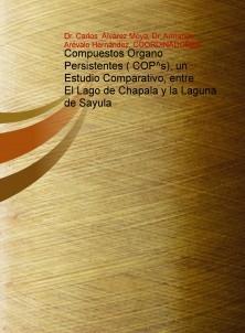 Compuestos Organo Persistentes ( COP^s), un Estudio Comparativo, entre El Lago de Chapala y la Laguna de Sayula
