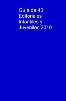 Guía de 40 Editoriales Infantiles y Juveniles 2010
