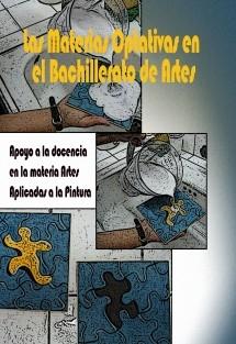 Las Materias Optativas en el Bachillerato de Artes.  Apoyo a la docencia en la materia Artes Aplicadas a la Pintura