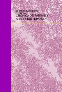 CRÓNICA DE FARSAS Y ABSURDOS HISTÓRICOS
