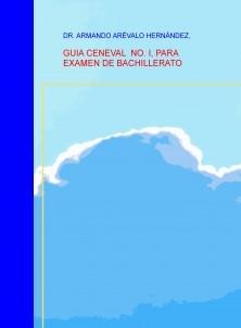 GUIA CENEVAL NO. I, PARA EXAMEN DE BACHILLERATO
