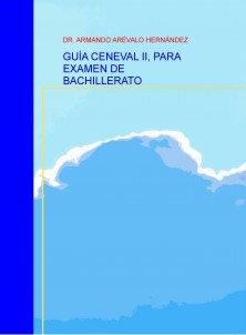 GUÍA CENEVAL II, PARA EXAMEN DE BACHILLERATO