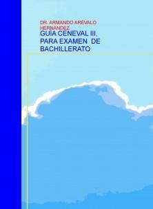 GUÍA CENEVAL III, PARA EXAMEN DE BACHILLERATO