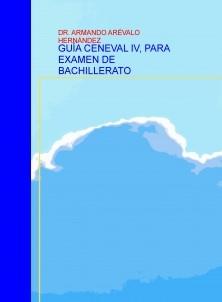 GUÍA CENEVAL IV, PARA EXAMEN DE BACHILLERATO