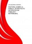 PASTORAL SOBRE LA FAMILIA: UN PROYECTO DE EDUCACIÓN FAMILIAR Y MATRIMONIAL