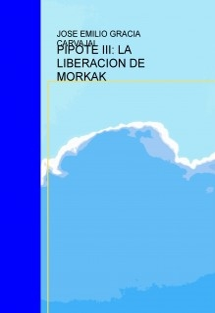 PIPOTE III: LA LIBERACION DE MORKAK