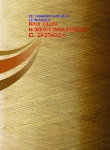 NAUI  OLLIN,  NUMEROLOGÍA AZTECA Y EL  SAGRADO 4