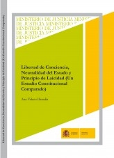 Libro LIBERTAD DE CONCIENCIA, NEUTRALIDAD DEL ESTADO Y PRINCIPIO DE LAICIDAD (UN ESTUDIO CONSTITUCIONAL COMPARADO), autor Ministerio de Justicia