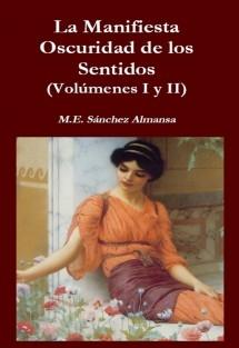 LA MANIFIESTA OSCURIDAD DE LOS SENTIDOS (VOLÚMENES I Y II)