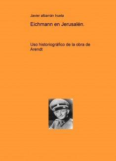 Eichmann en Jerusalén. Uso historiográfico de la obra de Arendt