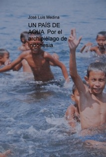 UN PAÍS DE AGUA  Por el archipiélago de Indonesia.