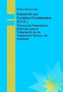 Exposición por Fundidos-Encadenados (E.F.E.). Técnica de Presentación Estimular para el Tratamiento de los Trastornos Fóbicos y de Ansiedad
