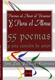 POEMAS AL AMOR AL DESAMOR Y PARA EL ALMA (55 poemas y una cancion de amor)