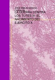 LA GUERRA CONTRA LOS TUTES III: EL NACIMIENTO DEL EJERCITO X