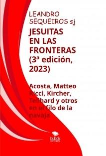 JESUITAS EN LAS FRONTERAS. Acosta, Kircher, Teilhard y compañeros en el filo de la navaja (2ª edición)