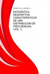 ESTADÍSTICA DESCRIPTIVA. CARACTERÍSTICAS DE UNA DISTRIBUCIÓN DE FRECUENCIAS. (VOL. I)