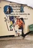 RITUAIS DE PASSAGEM - Antes, Durante e Depois do Caminho de Santiago de Compostela - Tomo I