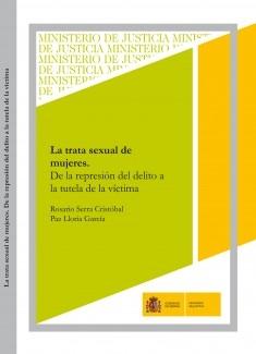 LA TRATA SEXUAL DE MUJERES. DE LA REPRESIÓN DEL DELITO A LA TUTELA DE LA VÍCTIMA