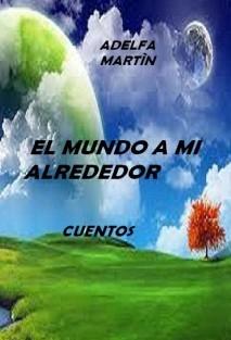 EL MUNDO A MI ALREDEDOR (CUENTOS)