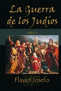 La Guerra de los Judíos - Libro I