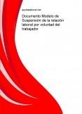 Documento Modelo de Suspensión de la relación laboral por voluntad del trabajador