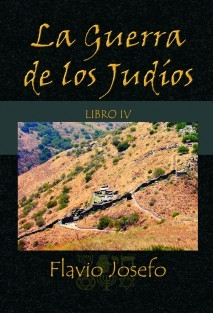 La Guerra de los Judíos - Libro IV