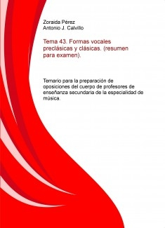 Tema 43. Formas vocales preclásicas y clásicas. (resumen para examen). Temario para la preparación de oposiciones del cuerpo de profesores de enseñanza secundaria de la especialidad de música.