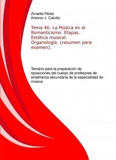 Tema 46. La Música en el Romanticismo. Etapas. Estética musical. Organología. (resumen para examen). Temario para la preparación de oposiciones del cuerpo de profesores de enseñanza secundaria de la especialidad de música.