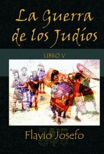 La Guerra de los Judíos - Libro V
