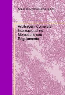 Arbitragem Comercial Internacional no Mercosul e seu Regulamento