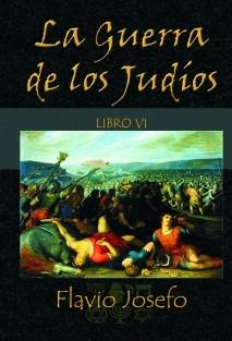 La Guerra de los Judíos - Libro VI