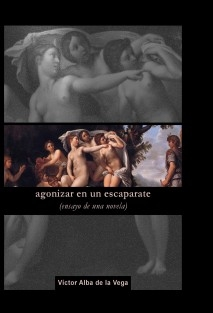Agonizar en un escaparate (Ensayo de una novela)