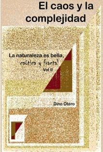 El Caos y la Complejidad, La Naturaleza es bella, caótica y fractal, Vol II