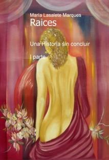 """Raices """"Una Historia sin concluir - I parte"""""""