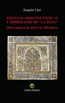 """ESENCIAS ARQUITECTÓNICAS Y SIMBOLISMO DE """"LA ROJA"""". Otra manera de mirar la Alhambra"""