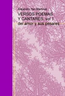 VERSOS POEMAS Y CANTARES. vol 1 del amor y sus pesares