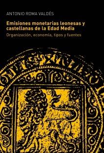 Las emisiones monetarias leonesas y castellanas de la Edad Media. Organización, economía, tipos y fuentes
